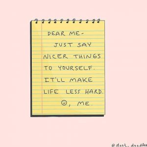 Dear Me, Just Say Nicer Things to Yourself. It'll Make Life Less Hard.